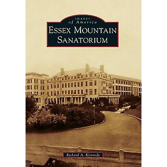 Essex Mountain Sanatorium by Richard A Kennedy - 9780738599441 Book