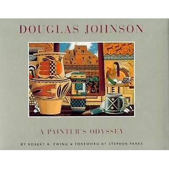 Douglas Johnson - A Painter's Odyssey by Robert A. Ewing - 97809406669