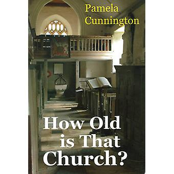 How Old is That Church? (2nd Revised edition) by Pamela Cunnington -