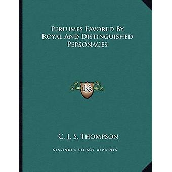 Perfumes Favored by Royal and Distinguished Personages by C J S Thomp