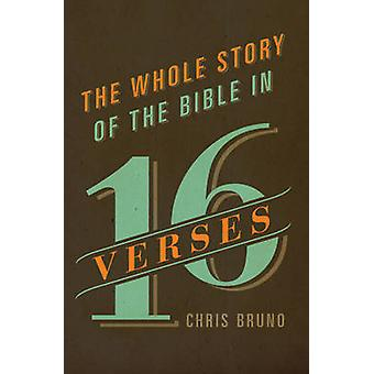 The Whole Story of the Bible in 16 Verses by Chris Bruno - 9781433542