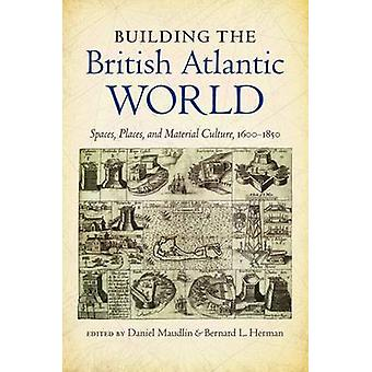 Building the British Atlantic World - Spaces - Places - and Material C