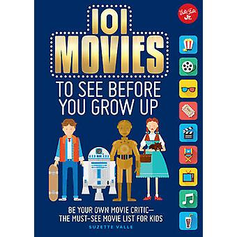 101 Movies to See Before You Grow Up - Be Your Own Movie Critic the Mu