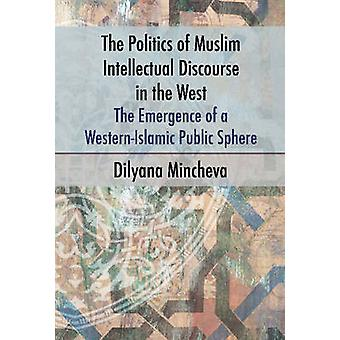 The Politics of Muslim Intellectual Discourse in the West - The Emerge