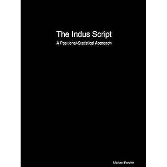 The Indus Script A PositionalStatistical Approach by Korvink & Michael