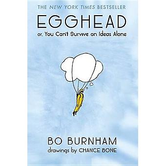 Egghead - Or - You Can't Survive on Ideas Alone by Bo Burnham - 978145