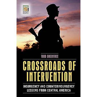 Crossroads of intervensjon opprør og counterinsurgency Lessons fra mellom-Amerika av Greentree & Todd