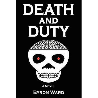 Death and Duty A Novel by Ward & Byron