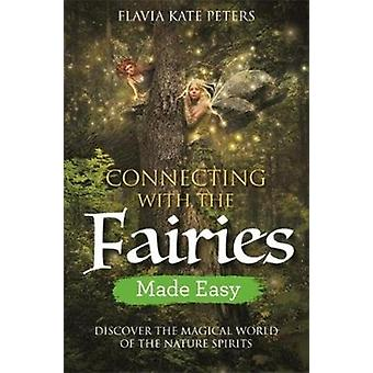 Connecting with the Fairies Made Easy by Flavia Peters