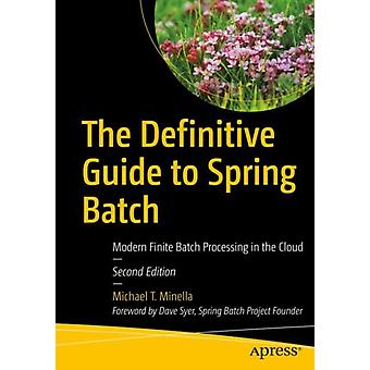 The Definitive Guide to Spring Batch  Modern Finite Batch Processing in the Cloud by Minella & Michael T.