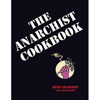 Anarchist Cookbook by Keith McHenry & Chaz Bufe & Introduction by Chris Hedges