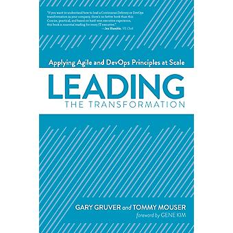 Leading the Transformation  Applying Agile and Devops Principles at Scale by Gary Gruver & Tommy Mouser & Foreword by Gene Kim