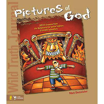 Wild Truth JournalPictures of God 50 Life Lessons from the Scriptures for Junior Highers and Middle Schoolers by Oestreicher & Mark