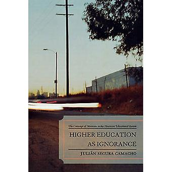 Higher Education as Ignorance The Contempt of Mexicans in the American Educational System by Camacho & Julian Segura