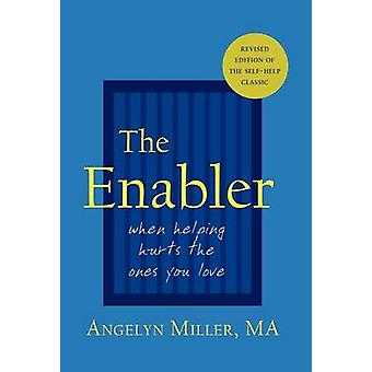 The Enabler When Helping Hurts the Ones You Love by Miller & Angelyn