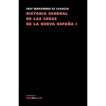 Historia General de Las Cosas de la Nueva Espana I av Bernardino de Sahagun