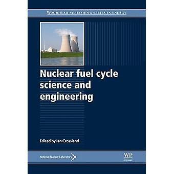 Nuclear Fuel Cycle Science and Engineering by Crossland & Ian