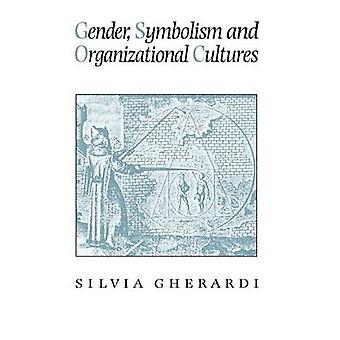 Gender Symbolism and Organizational Cultures by Gherardi & Silvia