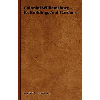 Colonial Williamsburg  Its Buildings and Gardens by Lawrence & Kocher A.