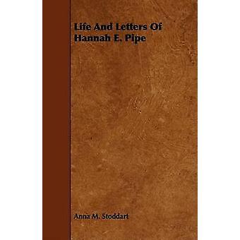 Life And Letters Of Hannah E. Pipe by Stoddart & Anna M.