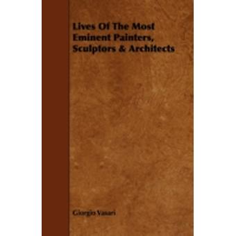 Lives of the Most Eminent Painters Sculptors  Architects by Vasari & Giorgio