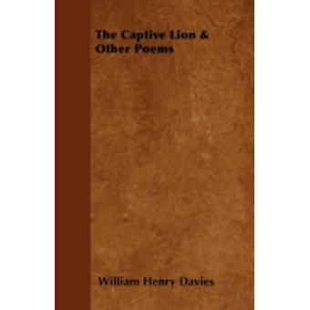 The Captive Lion  Other Poems by Davies & William Henry