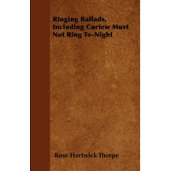 Ringing Ballads Including Curfew Must Not Ring ToNight by Thorpe & Rose Hartwick