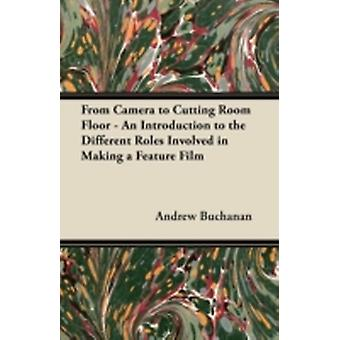 From Camera to Cutting Room Floor  An Introduction to the Different Roles Involved in Making a Feature Film by Buchanan & Andrew