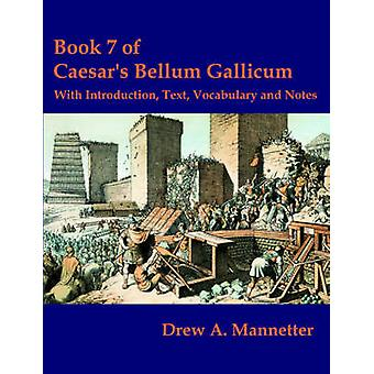 Book 7 of Caesars Bellum Gallicum With Introduction Text Vocabulary and Notes by Mannetter & Drew & A.
