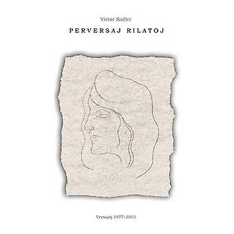 Perversaj rilatoj. Versajhoj 19772015 Originala poezio en Esperanto by Sadler & Victor