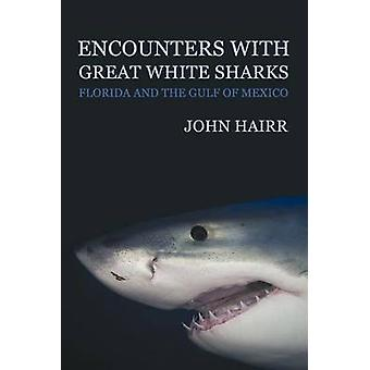 Encounters with Great White Sharks Florida and the Gulf of Mexico by Hairr & John