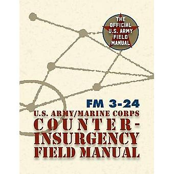 U.S. Army U.S. Marine Corps Counterinsurgency Field Manual by Petraeus & David H.
