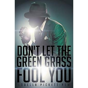 Dont Let the Green Grass Fool You A Memoir about the Legendary Soul Singer Wilson Pickett by PickettNew & Louella