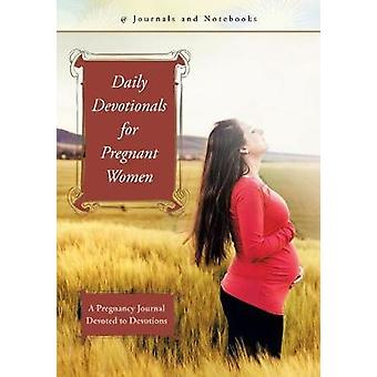 Daily Devotionals for Pregnant Women A Pregnancy Journal Devoted to Devotions by Journals Notebooks