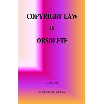 COPYRIGHT LAW IS OBSOLETE by MANCINI & ANNA