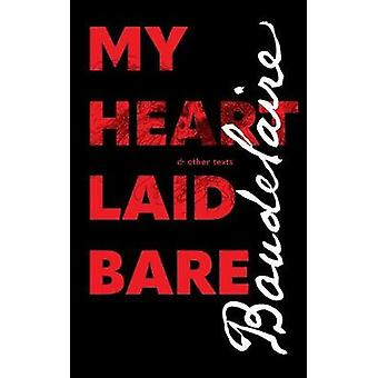 My Heart Laid Bare  other texts by Baudelaire & Charles