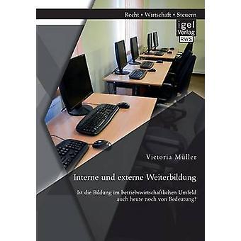 Interne und externe Weiterbildung Ist die Bildung im betriebswirtschaftlichen Umfeld auch heute noch von Bedeutung by Mller & Victoria