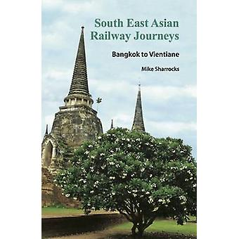 South East Asian Railway Journeys Bangkok to Vientiane by Sharrocks & Mike