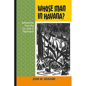 Whose Man in Havana? - Adventures from the Far Side of Diplomacy by Jo