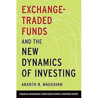 Exchange-Traded Funds and the New Dynamics of Investing by Ananth N.