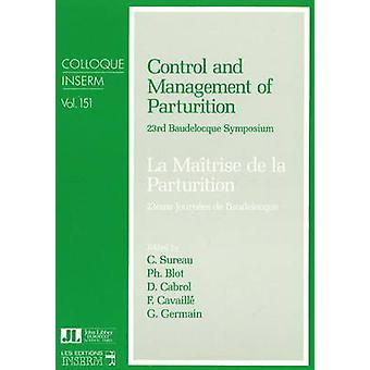 Control and Management of Parturition - 23rd Baudelocque Symposium by