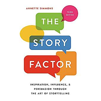 The Story Factor - Inspiration - Influence - and Persuasion through th