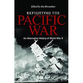 Refighting the Pacific War - An Alternative History of World War II by