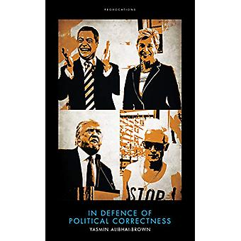 In Defence of Political Correctness by Yasmin Alibhai-Brown - 9781785