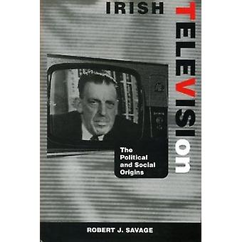Irish Television - The Political and Social Origins by Robert J. Savag