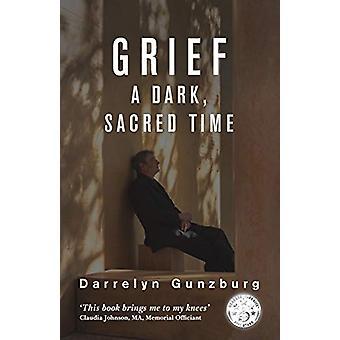 Grief - A Dark - Sacred Time by Darrelyn Gunzburg - 9781910531341 Book