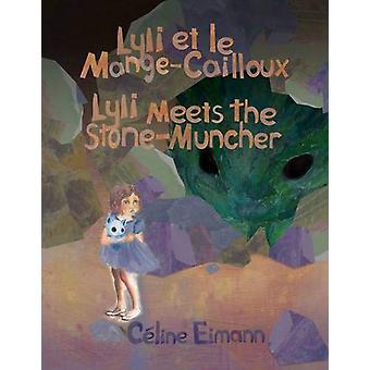 Lyli Et Le Mange-Cailloux = Lyli Meets the Stone-Muncher by Celine Ei