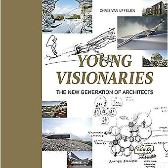 Young Visionaries - The New Generation of Architects by Chris van Uffe