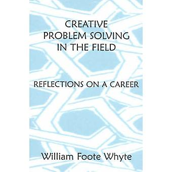 Creative Problem Solving in the Field - Reflections on a Career by Wil