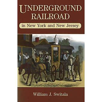 Underground Railroad in New York and New Jersey by William J. Switala